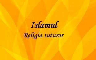Islamul – Religia tuturor